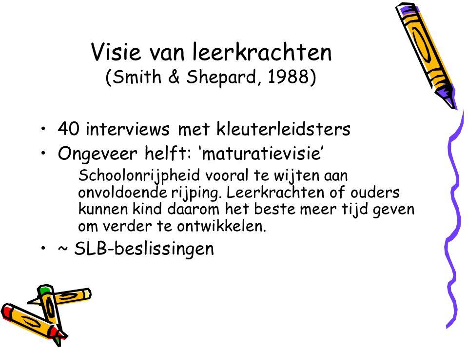 Visie van leerkrachten (Smith & Shepard, 1988) 40 interviews met kleuterleidsters Ongeveer helft: 'maturatievisie' Schoolonrijpheid vooral te wijten aan onvoldoende rijping.