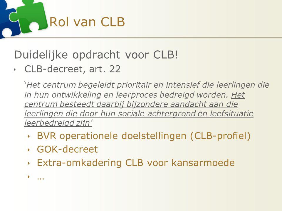 Rol van CLB Duidelijke opdracht voor CLB!  CLB-decreet, art. 22 'Het centrum begeleidt prioritair en intensief die leerlingen die in hun ontwikkeling
