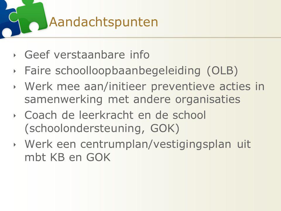 Aandachtspunten  Geef verstaanbare info  Faire schoolloopbaanbegeleiding (OLB)  Werk mee aan/initieer preventieve acties in samenwerking met andere