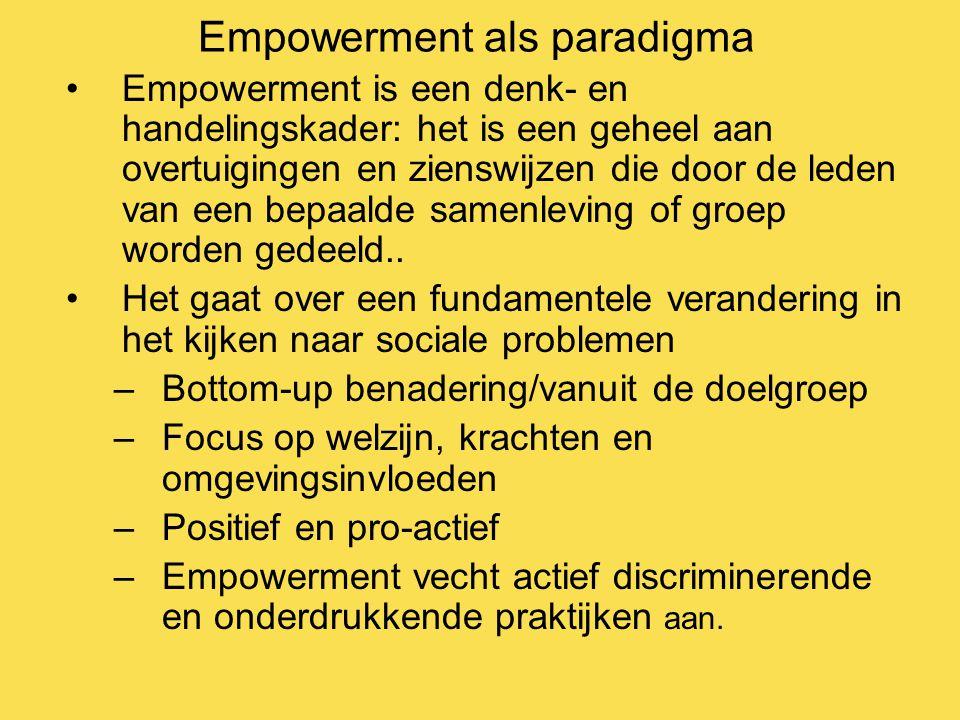 Empowerment als paradigma Empowerment is een denk- en handelingskader: het is een geheel aan overtuigingen en zienswijzen die door de leden van een be