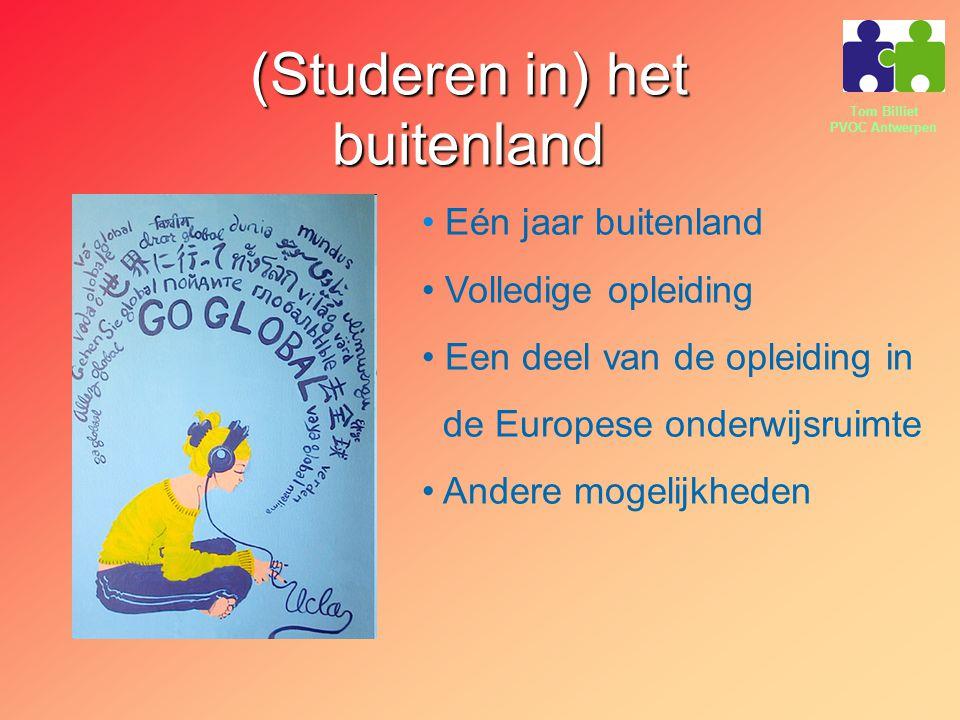 Tom Billiet PVOC Antwerpen (Studeren in) het buitenland Eén jaar buitenland Volledige opleiding Een deel van de opleiding in de Europese onderwijsruimte Andere mogelijkheden