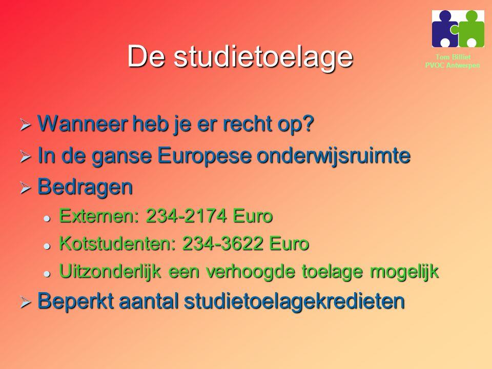 Tom Billiet PVOC Antwerpen De studietoelage  Wanneer heb je er recht op?  In de ganse Europese onderwijsruimte  Bedragen Externen: 234-2174 Euro Ex
