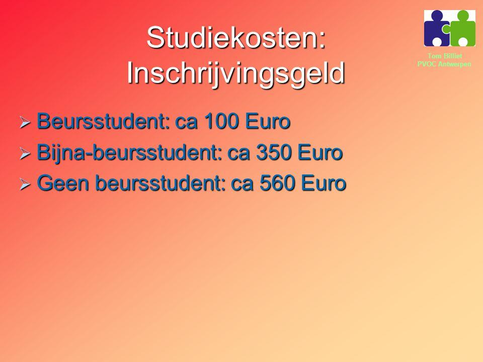Tom Billiet PVOC Antwerpen Studiekosten: Inschrijvingsgeld  Beursstudent: ca 100 Euro  Bijna-beursstudent: ca 350 Euro  Geen beursstudent: ca 560 E