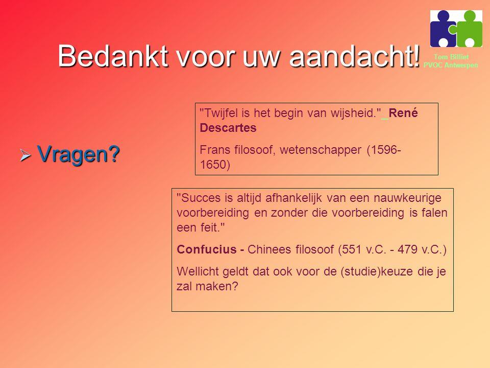 Tom Billiet PVOC Antwerpen Bedankt voor uw aandacht!  Vragen? Confucius Chinees filosoof (551 v.C. - 479 v.C.) Confucius Chinees filosoof (551 v.C. -