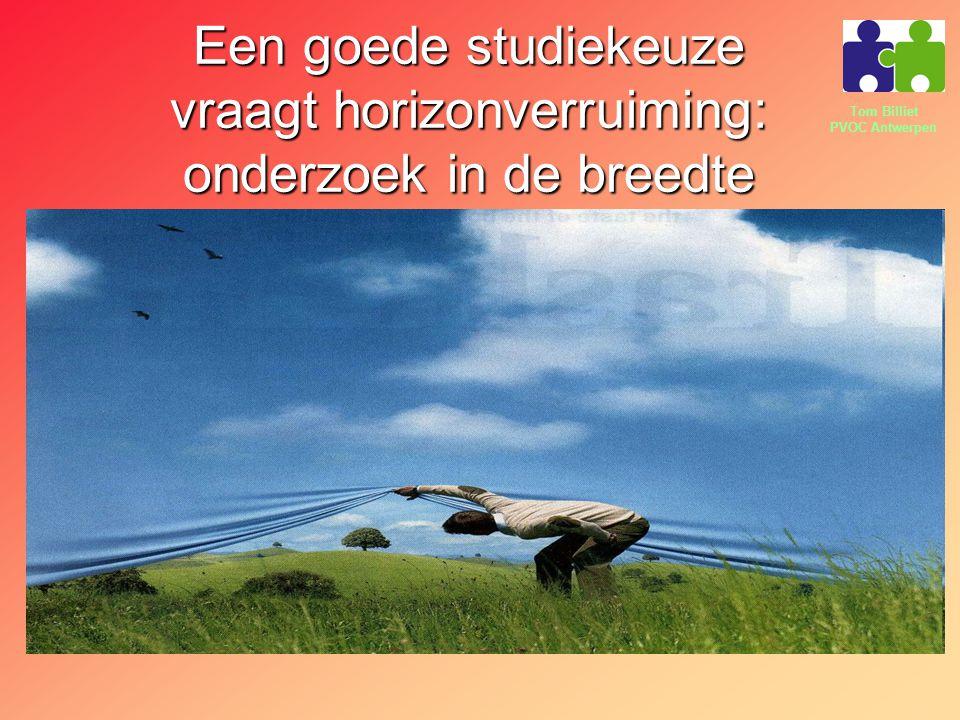 Tom Billiet PVOC Antwerpen Een goede studiekeuze vraagt horizonverruiming: onderzoek in de breedte
