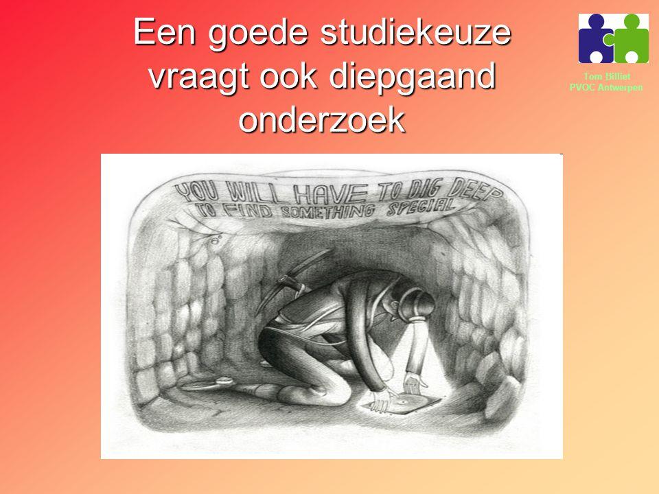 Tom Billiet PVOC Antwerpen Een goede studiekeuze vraagt ook diepgaand onderzoek