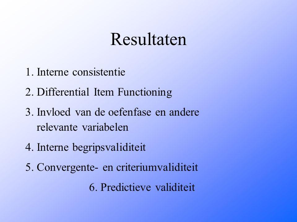 Resultaten 1. Interne consistentie 2. Differential Item Functioning 3. Invloed van de oefenfase en andere relevante variabelen 4. Interne begripsvalid