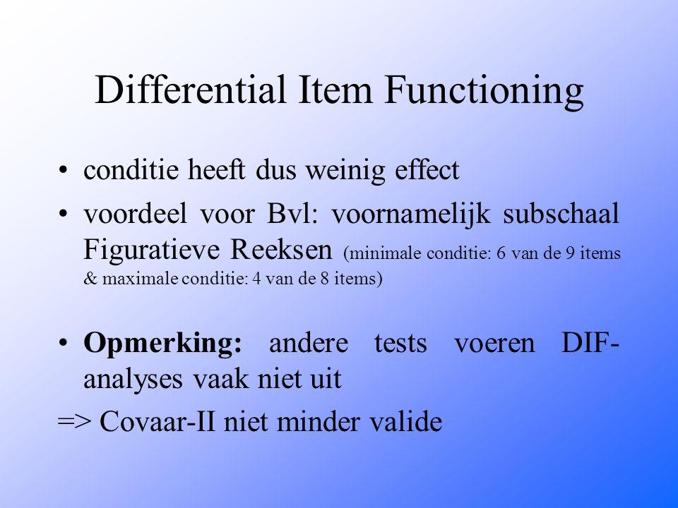 Differential Item Functioning conditie heeft dus weinig effect voordeel voor Bvl: voornamelijk subschaal Figuratieve Reeksen (minimale conditie: 6 van de 9 items & maximale conditie: 4 van de 8 items) Opmerking: andere tests voeren DIF- analyses vaak niet uit => Covaar-II niet minder valide