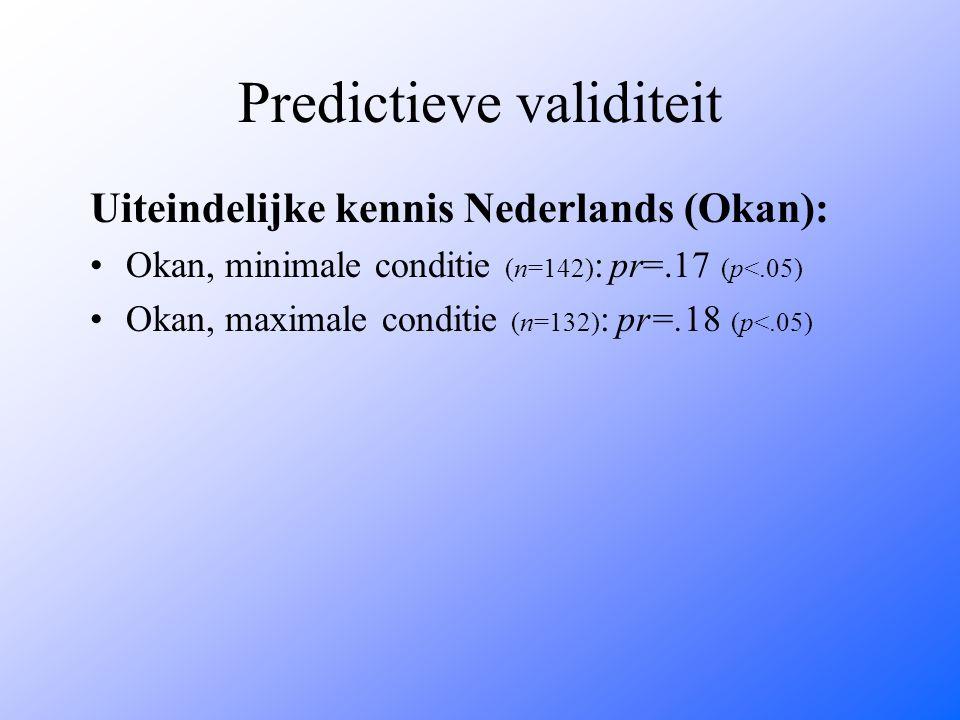 Predictieve validiteit Uiteindelijke kennis Nederlands (Okan): Okan, minimale conditie (n=142) : pr=.17 (p<.05) Okan, maximale conditie (n=132) : pr=.18 (p<.05)