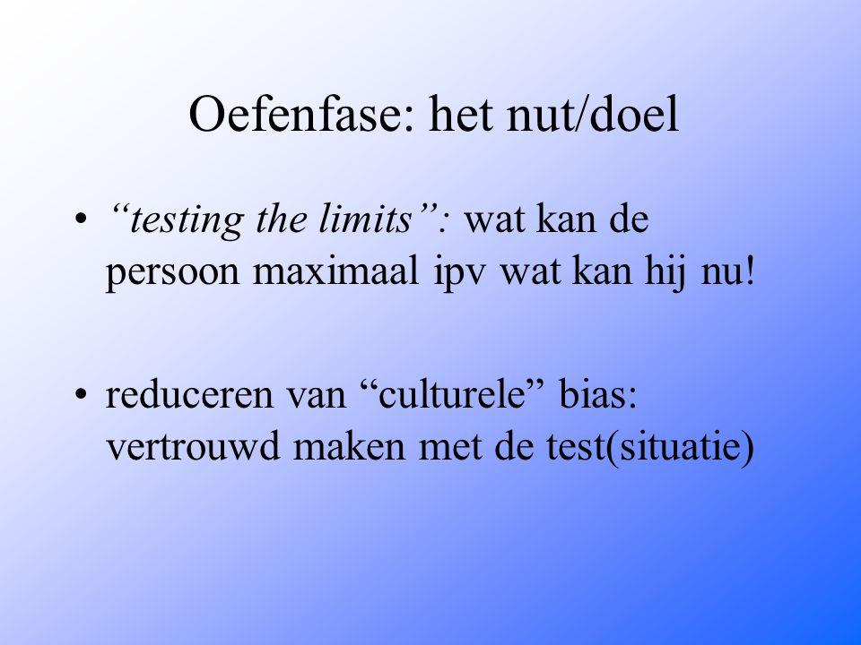 Oefenfase: het nut/doel testing the limits : wat kan de persoon maximaal ipv wat kan hij nu.