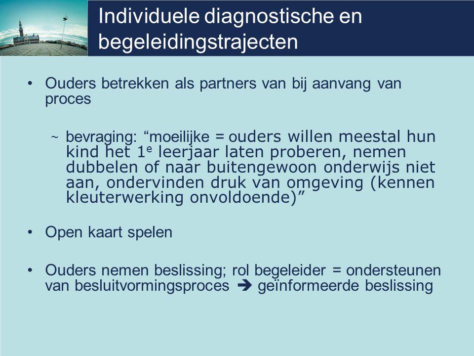 """Individuele diagnostische en begeleidingstrajecten Ouders betrekken als partners van bij aanvang van proces ~ bevraging: """"moeilijke = o uders willen m"""