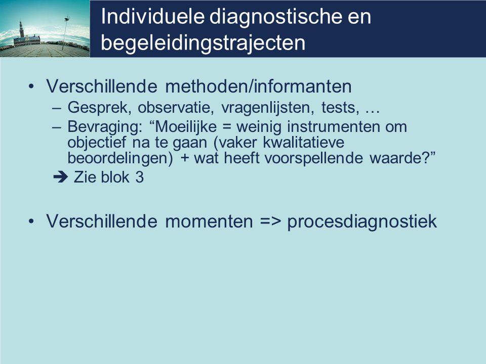 """Individuele diagnostische en begeleidingstrajecten Verschillende methoden/informanten –Gesprek, observatie, vragenlijsten, tests, … –Bevraging: """"Moeil"""