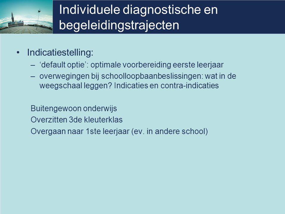 Individuele diagnostische en begeleidingstrajecten Indicatiestelling: –'default optie': optimale voorbereiding eerste leerjaar –overwegingen bij schoo