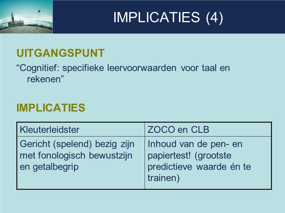 """IMPLICATIES (4) UITGANGSPUNT """"Cognitief: specifieke leervoorwaarden voor taal en rekenen"""" IMPLICATIES KleuterleidsterZOCO en CLB Gericht (spelend) bez"""