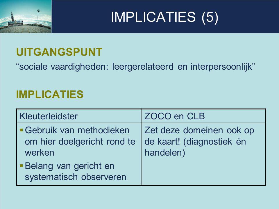 """IMPLICATIES (5) UITGANGSPUNT """"sociale vaardigheden: leergerelateerd en interpersoonlijk"""" IMPLICATIES KleuterleidsterZOCO en CLB  Gebruik van methodie"""