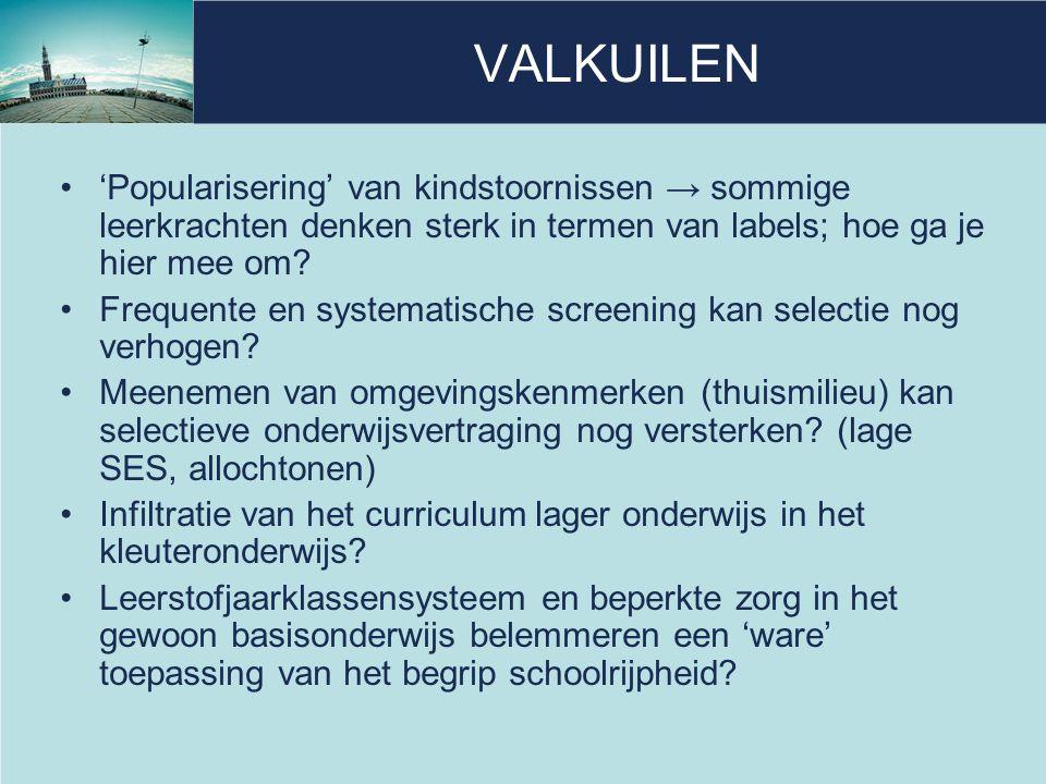 VALKUILEN 'Popularisering' van kindstoornissen → sommige leerkrachten denken sterk in termen van labels; hoe ga je hier mee om? Frequente en systemati