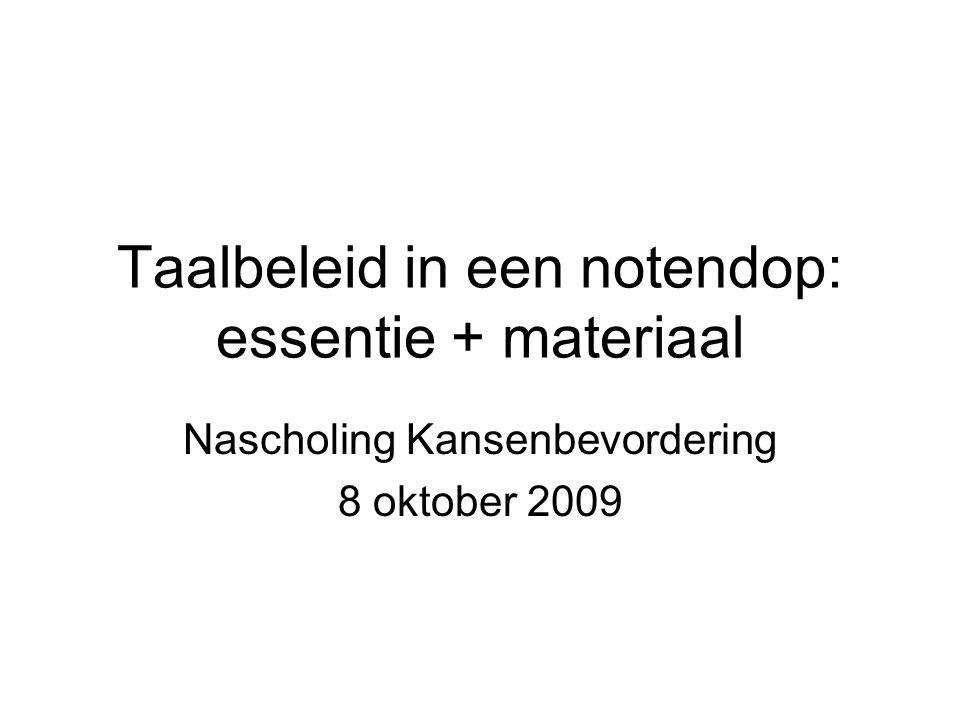 Taalbeleid in een notendop: essentie + materiaal Nascholing Kansenbevordering 8 oktober 2009