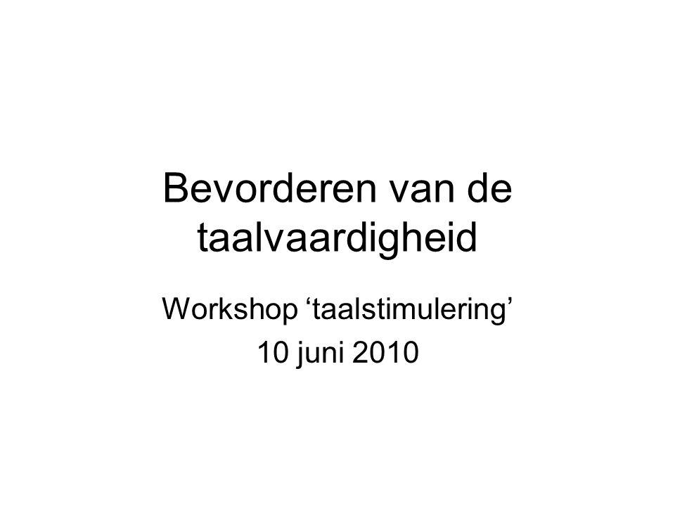 Bevorderen van de taalvaardigheid Workshop 'taalstimulering' 10 juni 2010