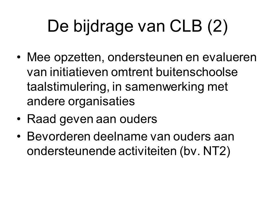 De bijdrage van CLB (2) Mee opzetten, ondersteunen en evalueren van initiatieven omtrent buitenschoolse taalstimulering, in samenwerking met andere organisaties Raad geven aan ouders Bevorderen deelname van ouders aan ondersteunende activiteiten (bv.