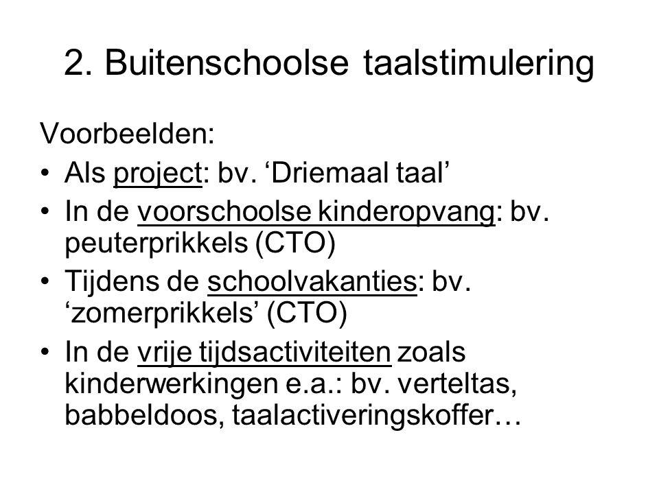 Materiaal buitenschoolse taalstimulering Zie http://cteno.be => kleuteronderwijshttp://cteno.be Zie website Vlaams Minderhedencentrum www.vmc.be => Toolbox => Onderwijs www.vmc.be