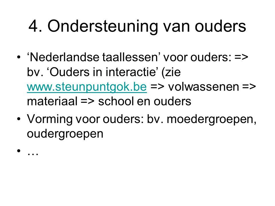 4.Ondersteuning van ouders 'Nederlandse taallessen' voor ouders: => bv.