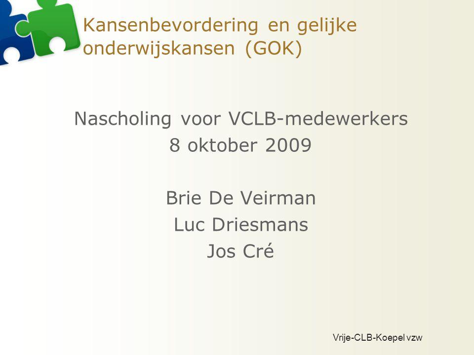 Vrije-CLB-Koepel vzw Kansenbevordering en gelijke onderwijskansen (GOK) Nascholing voor VCLB-medewerkers 8 oktober 2009 Brie De Veirman Luc Driesmans Jos Cré