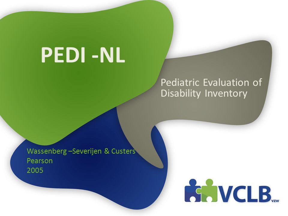 PEDI -NL Pediatric Evaluation of Disability Inventory Wassenberg –Severijen & Custers Pearson 2005