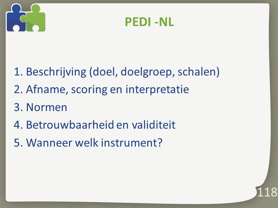 118 PEDI -NL 1.Beschrijving (doel, doelgroep, schalen) 2.