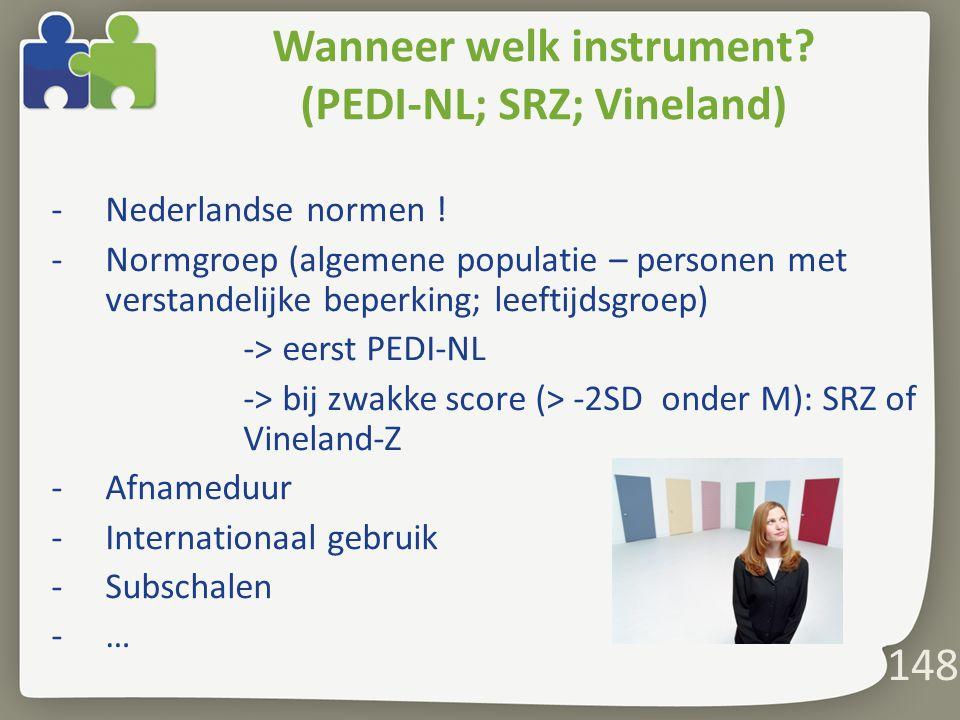 148 Wanneer welk instrument.(PEDI-NL; SRZ; Vineland) -Nederlandse normen .