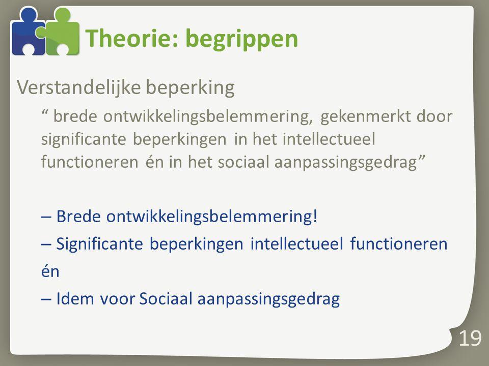 Theorie: begrippen Verstandelijke beperking brede ontwikkelingsbelemmering, gekenmerkt door significante beperkingen in het intellectueel functioneren én in het sociaal aanpassingsgedrag – Brede ontwikkelingsbelemmering.