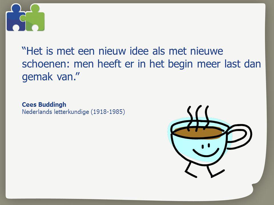 Het is met een nieuw idee als met nieuwe schoenen: men heeft er in het begin meer last dan gemak van. Cees Buddingh Nederlands letterkundige (1918-1985)