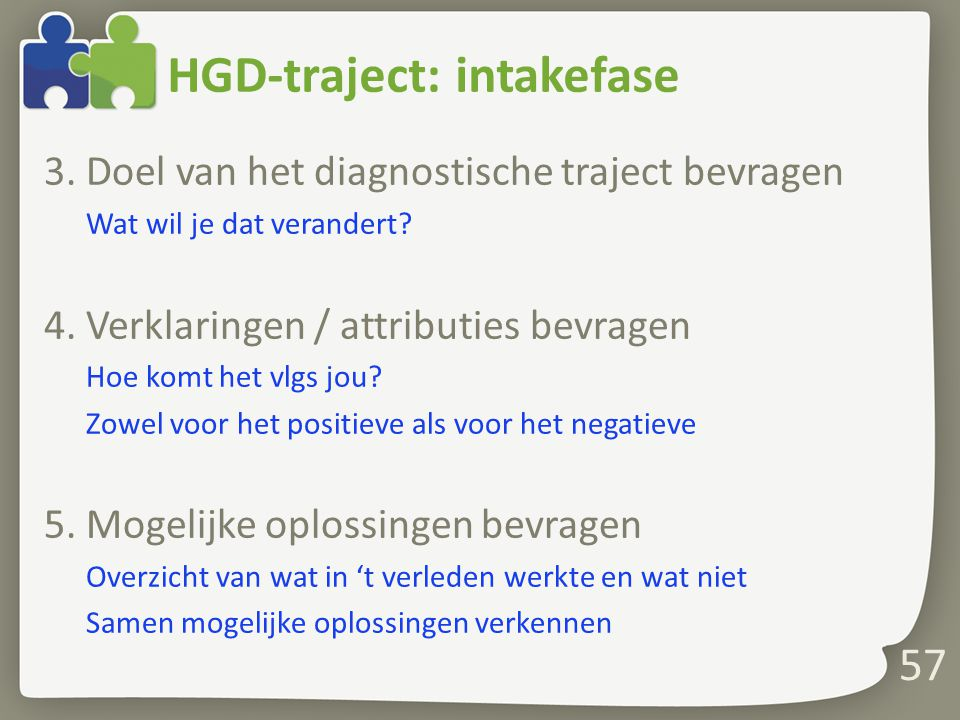 HGD-traject: intakefase 3.Doel van het diagnostische traject bevragen Wat wil je dat verandert.