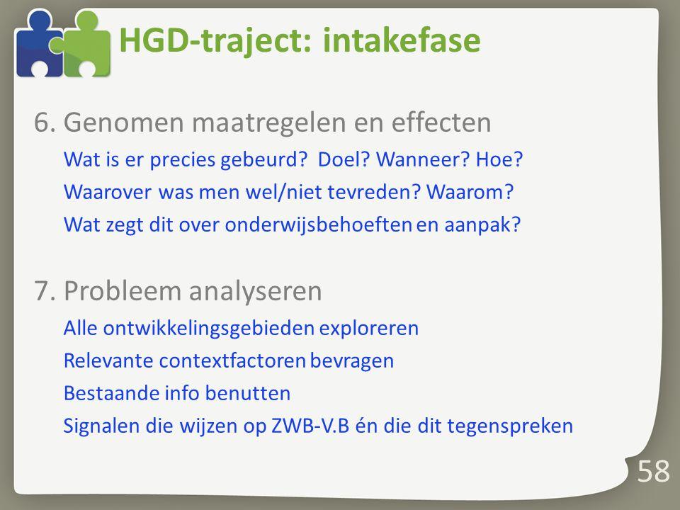 58 HGD-traject: intakefase 6.Genomen maatregelen en effecten Wat is er precies gebeurd.