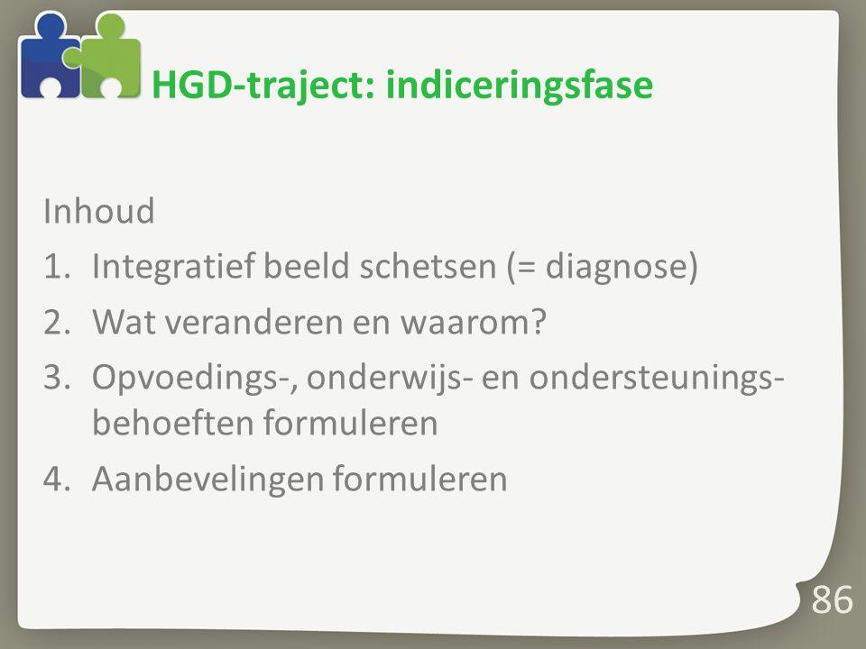 86 HGD-traject: indiceringsfase Inhoud 1.Integratief beeld schetsen (= diagnose) 2.Wat veranderen en waarom.