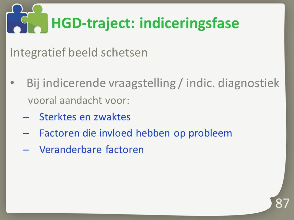 87 HGD-traject: indiceringsfase Integratief beeld schetsen Bij indicerende vraagstelling / indic.