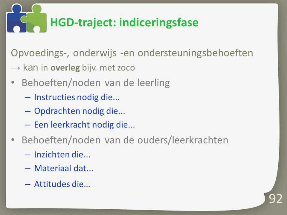 92 HGD-traject: indiceringsfase Opvoedings-, onderwijs -en ondersteuningsbehoeften → kan in overleg bijv.