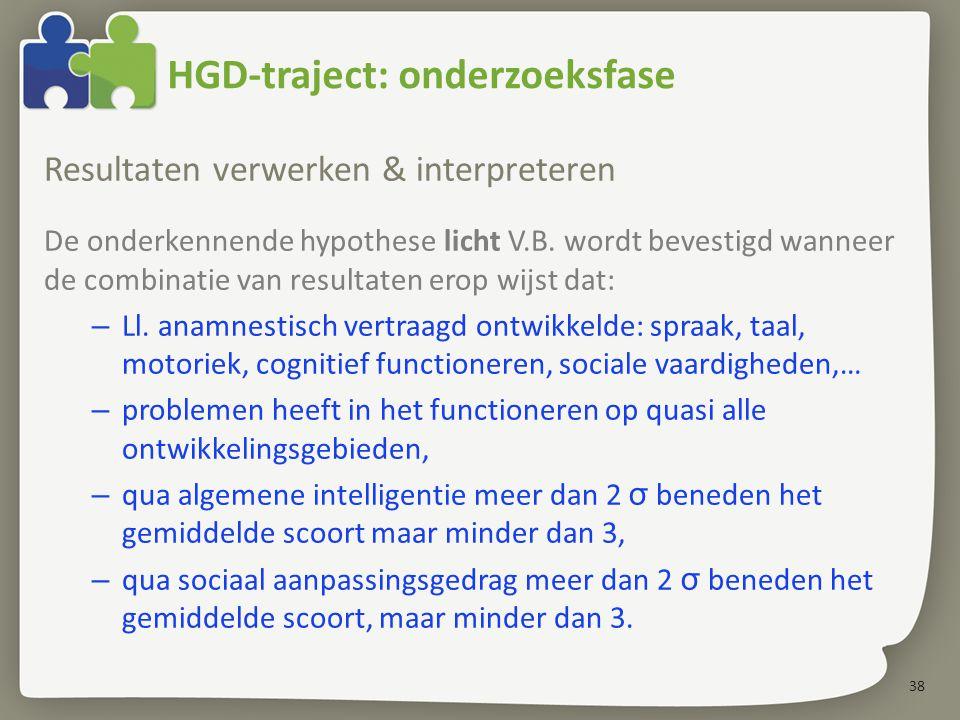 38 HGD-traject: onderzoeksfase Resultaten verwerken & interpreteren De onderkennende hypothese licht V.B. wordt bevestigd wanneer de combinatie van re