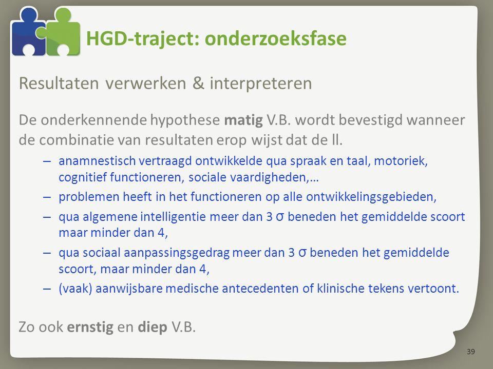 39 HGD-traject: onderzoeksfase Resultaten verwerken & interpreteren De onderkennende hypothese matig V.B. wordt bevestigd wanneer de combinatie van re