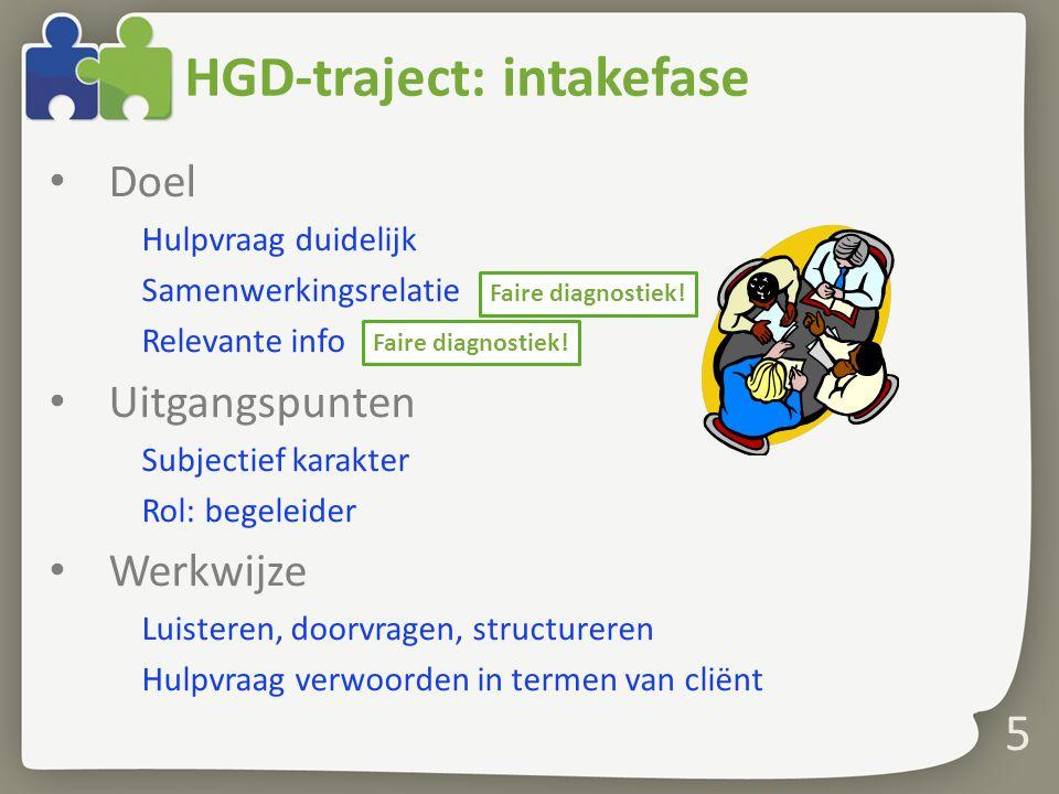 5 HGD-traject: intakefase Doel Hulpvraag duidelijk Samenwerkingsrelatie Relevante info Uitgangspunten Subjectief karakter Rol: begeleider Werkwijze Lu