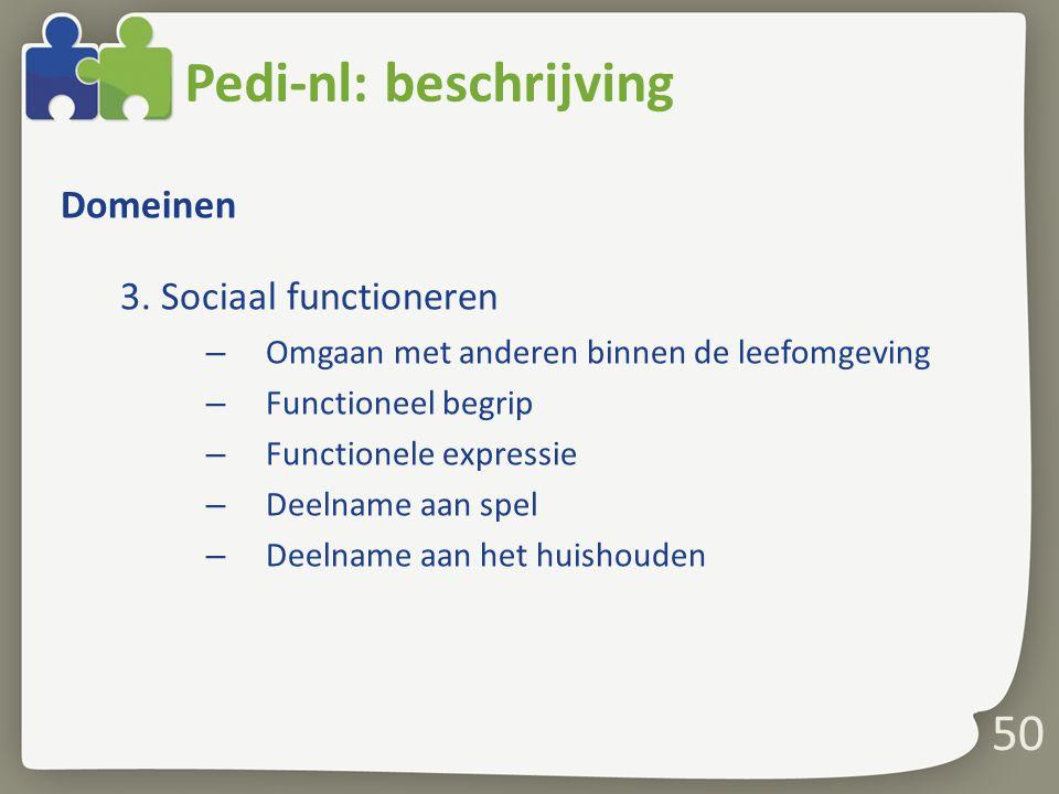 50 Pedi-nl: beschrijving Domeinen 3. Sociaal functioneren – Omgaan met anderen binnen de leefomgeving – Functioneel begrip – Functionele expressie – D