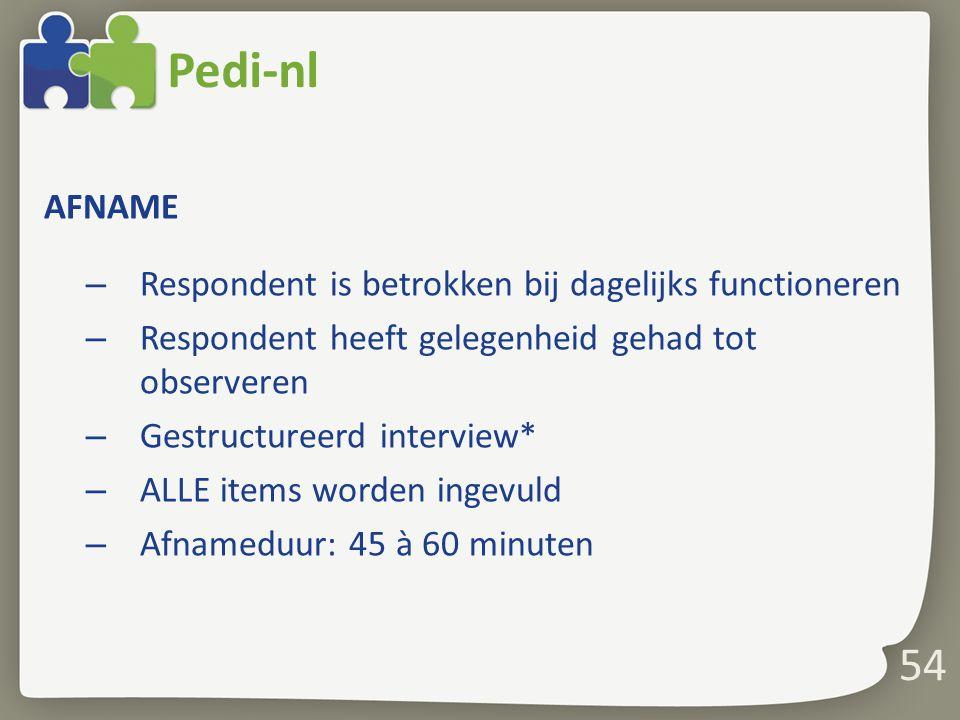 54 Pedi-nl AFNAME – Respondent is betrokken bij dagelijks functioneren – Respondent heeft gelegenheid gehad tot observeren – Gestructureerd interview*
