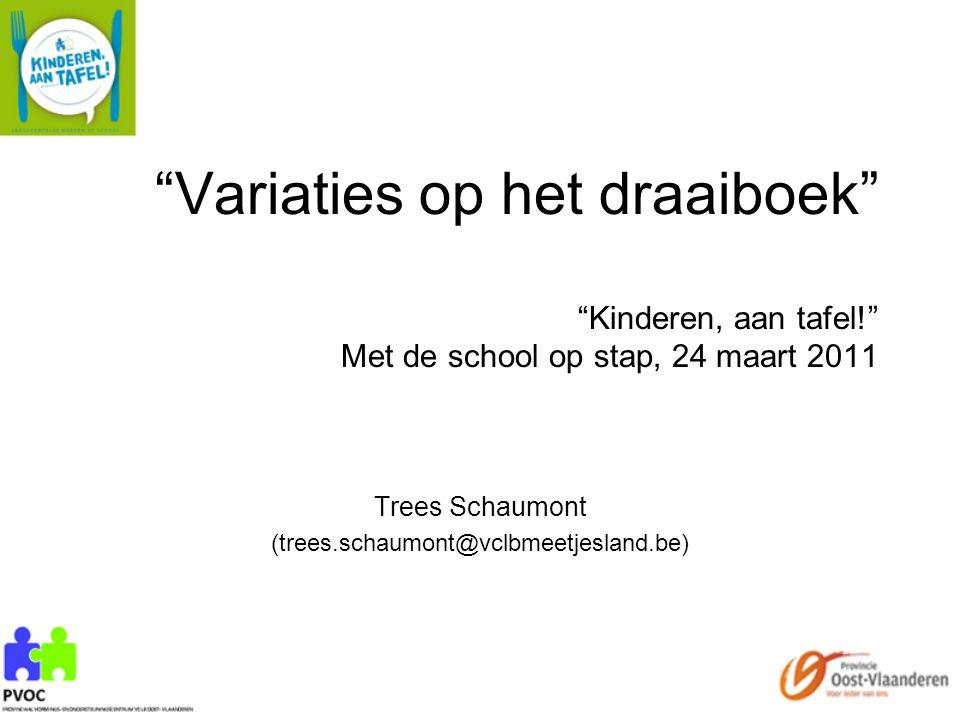 """""""Variaties op het draaiboek"""" """"Kinderen, aan tafel!"""" Met de school op stap, 24 maart 2011 Trees Schaumont (trees.schaumont@vclbmeetjesland.be)"""