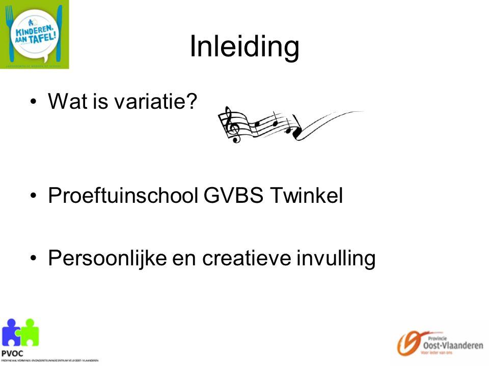 Inleiding Wat is variatie? Proeftuinschool GVBS Twinkel Persoonlijke en creatieve invulling