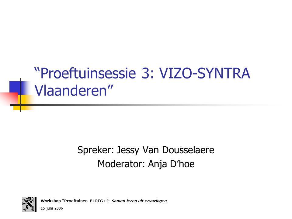 """""""Proeftuinsessie 3: VIZO-SYNTRA Vlaanderen"""" Spreker: Jessy Van Dousselaere Moderator: Anja D'hoe Workshop """"Proeftuinen PLOEG+"""": Samen leren uit ervari"""