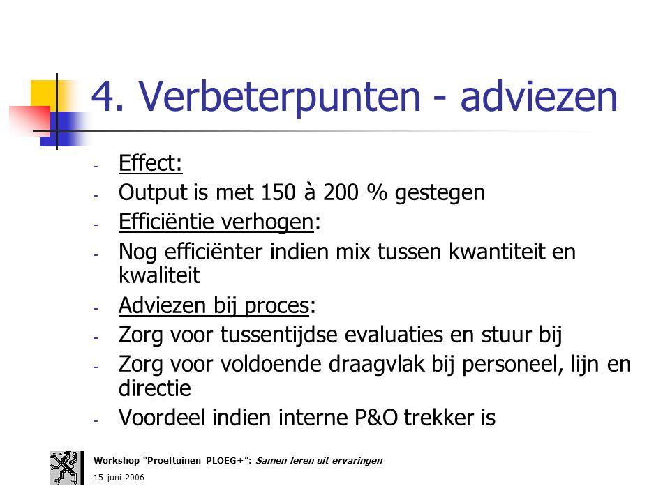 4. Verbeterpunten - adviezen - Effect: - Output is met 150 à 200 % gestegen - Efficiëntie verhogen: - Nog efficiënter indien mix tussen kwantiteit en