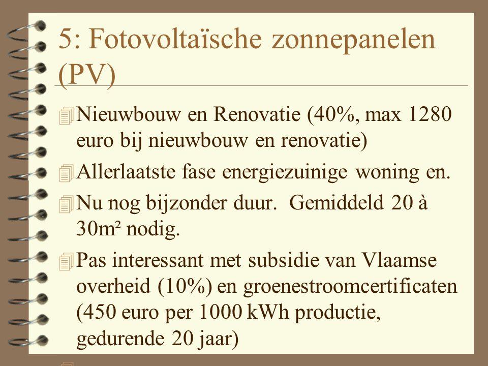 4: Zonneboiler 4 Nieuwbouw en renovatie (40%) 4 Voor de productie van sanitair warm water 4 Gemiddeld ongeveer 4m² zonnepanelen op dak nodig voor 50% van warmwater- productie of 1m² per persoon 4 Momenteel zeer veel premies beschikbaar.