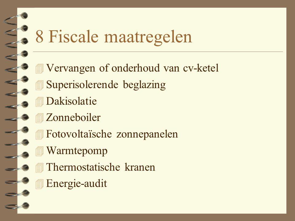8 Fiscale maatregelen 4 Vervangen of onderhoud van cv-ketel 4 Superisolerende beglazing 4 Dakisolatie 4 Zonneboiler 4 Fotovoltaïsche zonnepanelen 4 Warmtepomp 4 Thermostatische kranen 4 Energie-audit