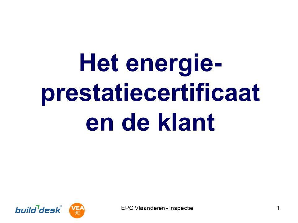 EPC Vlaanderen - Inspectie2 Communicatie met de klant Het EPC is best moeilijk uit te leggen Goede communicatie met de klant van groot belang Verwachtingen van de klant goed managen.