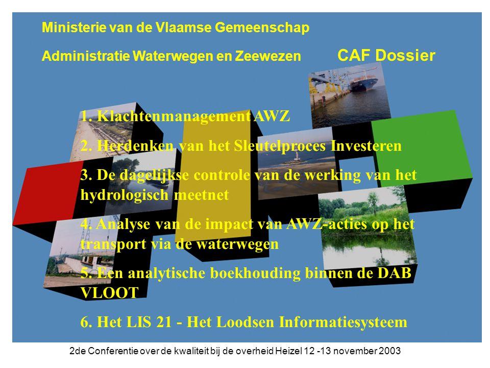 2de Conferentie over de kwaliteit bij de overheid Heizel 12 -13 november 2003 Ministerie van de Vlaamse Gemeenschap Administratie Waterwegen en Zeewezen CAF Dossier 1.