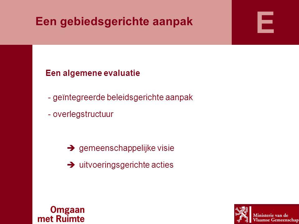 Een gebiedsgerichte aanpak - geïntegreerde beleidsgerichte aanpak - overlegstructuur  gemeenschappelijke visie  uitvoeringsgerichte acties Een algem